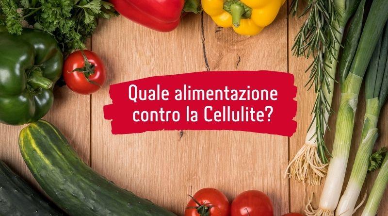 Qual è l'alimentazione corretta contro la Cellulite